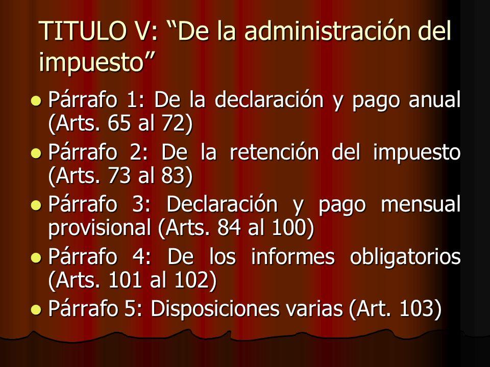 TITULO V: De la administración del impuesto Párrafo 1: De la declaración y pago anual (Arts. 65 al 72) Párrafo 1: De la declaración y pago anual (Arts