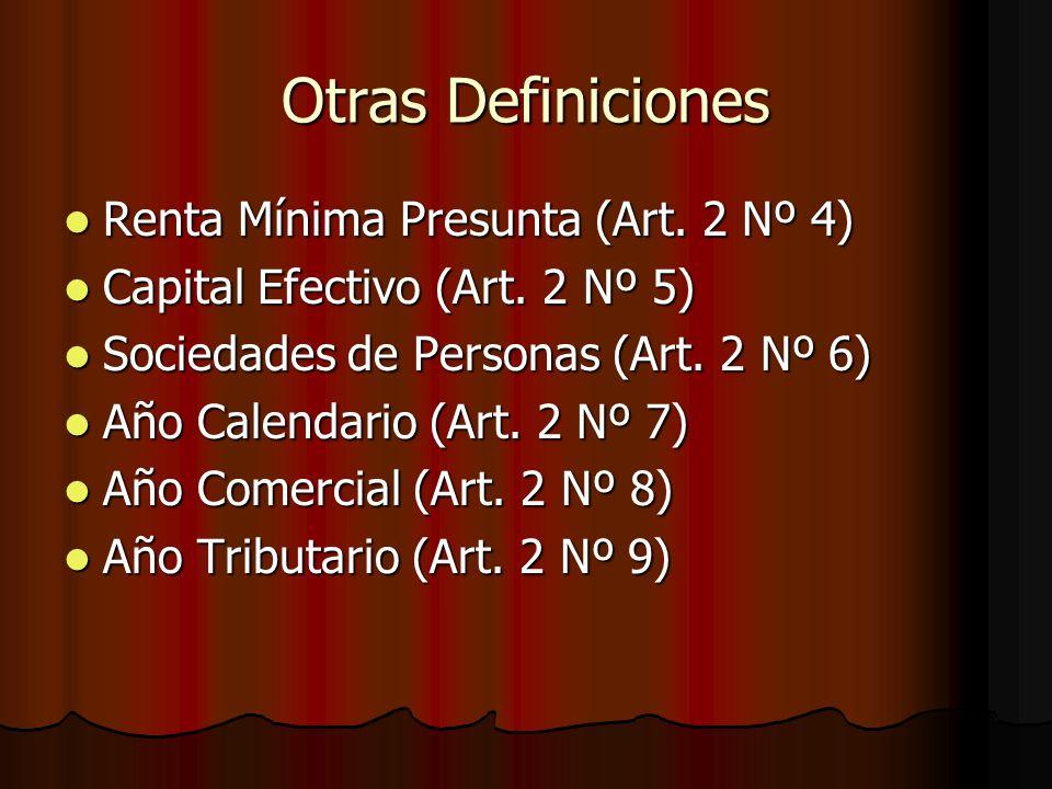 Otras Definiciones Renta Mínima Presunta (Art. 2 Nº 4) Renta Mínima Presunta (Art. 2 Nº 4) Capital Efectivo (Art. 2 Nº 5) Capital Efectivo (Art. 2 Nº