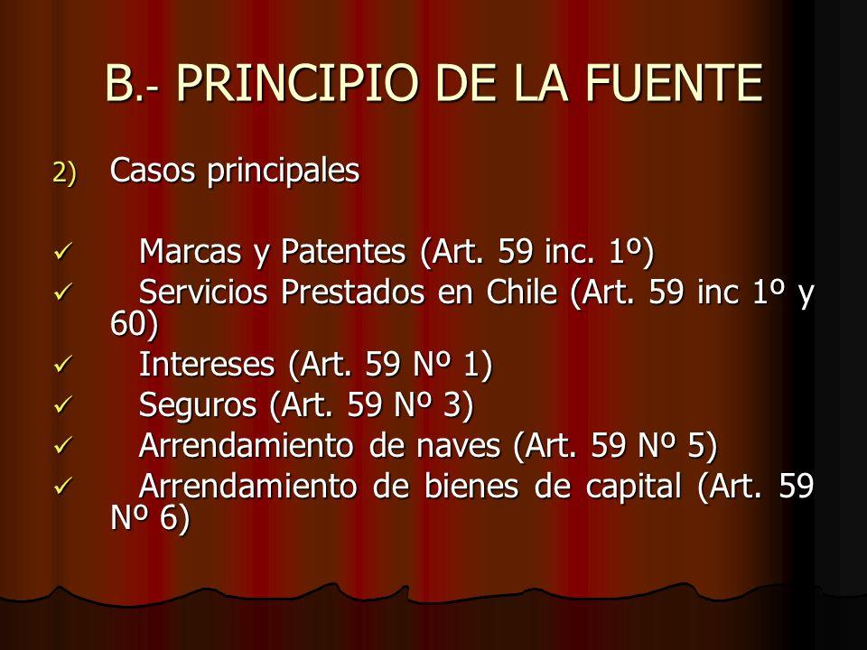 B.- PRINCIPIO DE LA FUENTE 2) Casos principales Marcas y Patentes (Art. 59 inc. 1º) Marcas y Patentes (Art. 59 inc. 1º) Servicios Prestados en Chile (