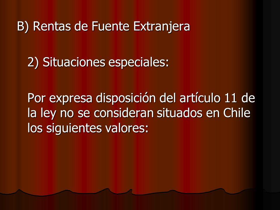 B) Rentas de Fuente Extranjera 2) Situaciones especiales: Por expresa disposición del artículo 11 de la ley no se consideran situados en Chile los sig