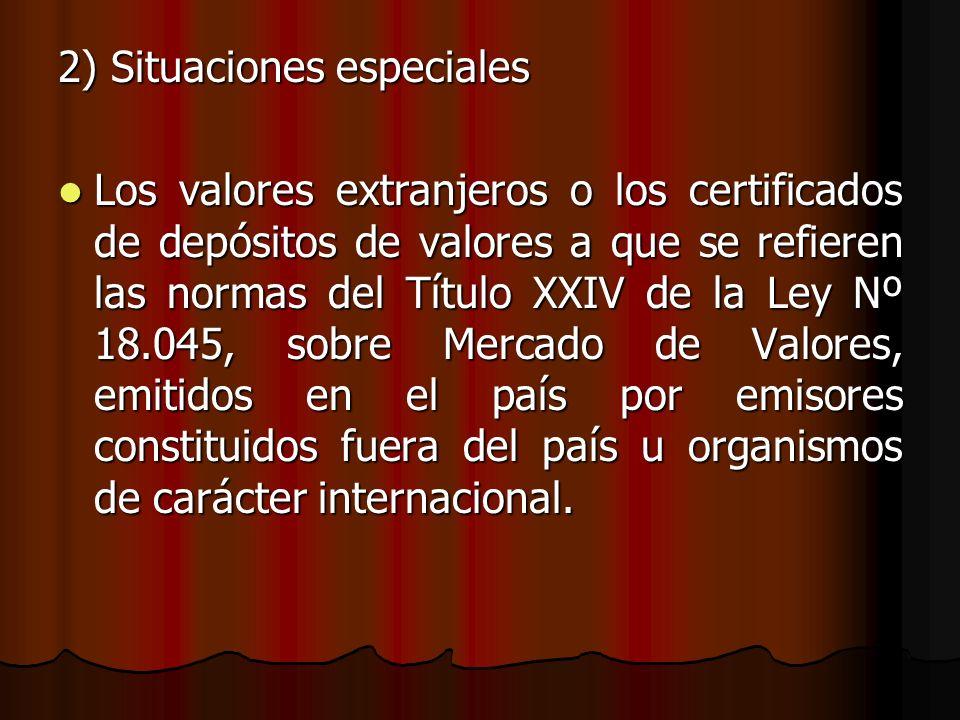 2) Situaciones especiales Los valores extranjeros o los certificados de depósitos de valores a que se refieren las normas del Título XXIV de la Ley Nº