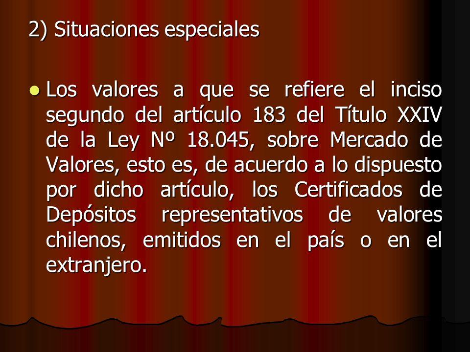 2) Situaciones especiales Los valores a que se refiere el inciso segundo del artículo 183 del Título XXIV de la Ley Nº 18.045, sobre Mercado de Valore
