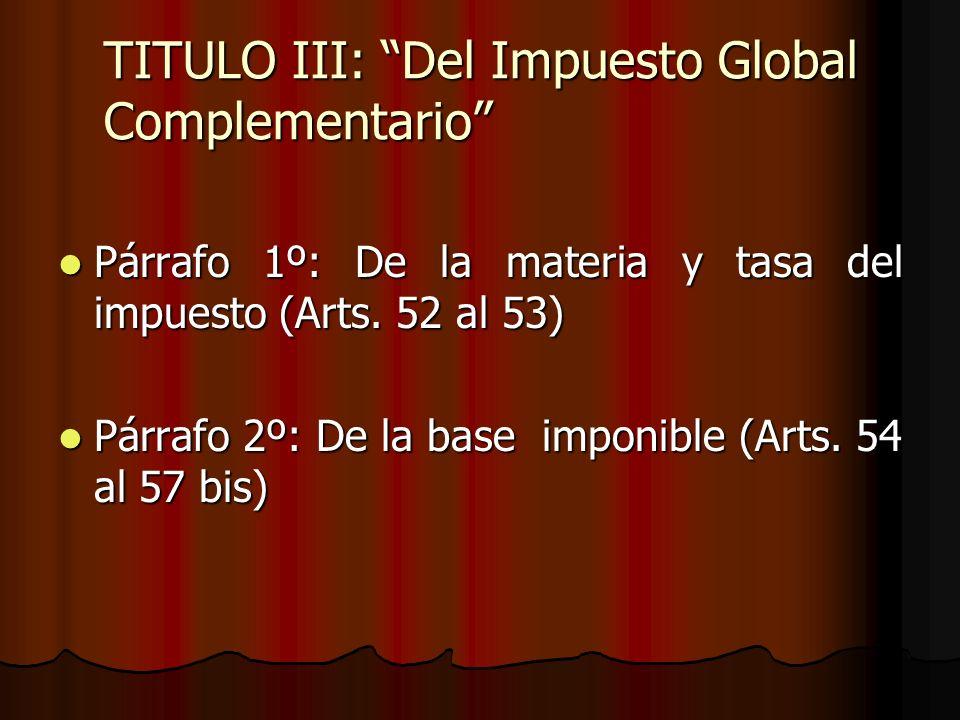 TITULO III: Del Impuesto Global Complementario Párrafo 1º: De la materia y tasa del impuesto (Arts. 52 al 53) Párrafo 1º: De la materia y tasa del imp