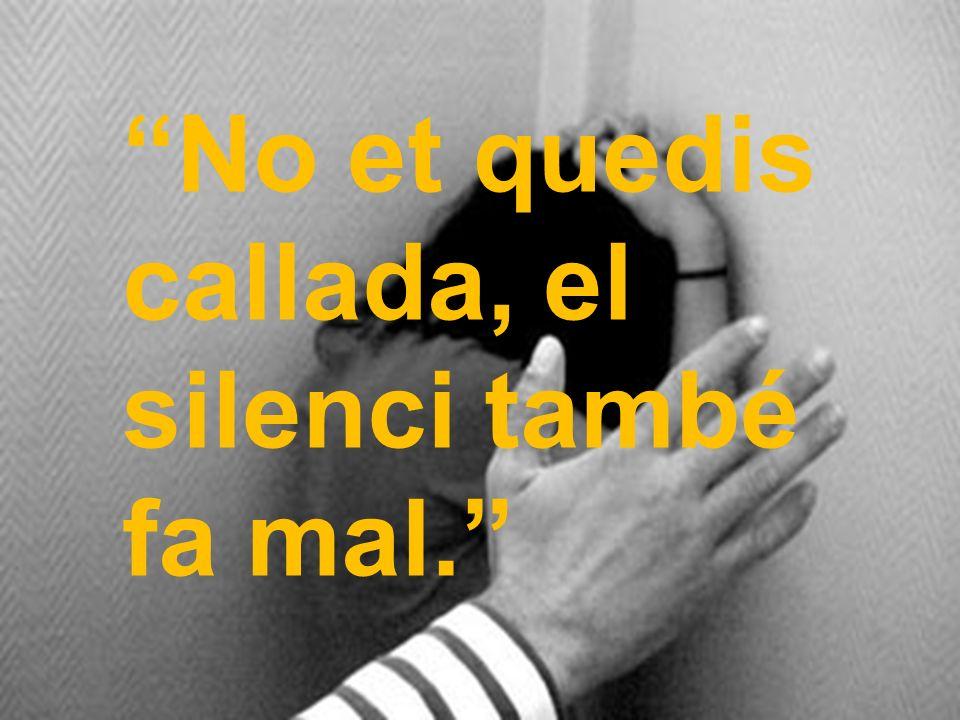 No et quedis callada, el silenci també fa mal.