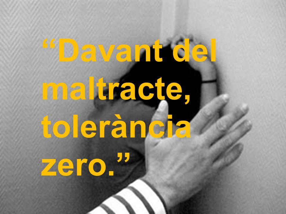 Davant del maltracte, tolerància zero.