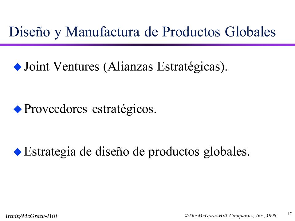 © The McGraw-Hill Companies, Inc., 1998 Irwin/McGraw-Hill 17 Diseño y Manufactura de Productos Globales u Joint Ventures (Alianzas Estratégicas). u Pr