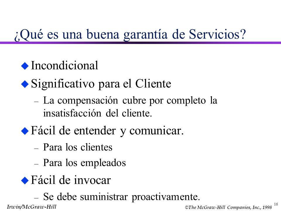 © The McGraw-Hill Companies, Inc., 1998 Irwin/McGraw-Hill 16 ¿Qué es una buena garantía de Servicios? u Incondicional u Significativo para el Cliente