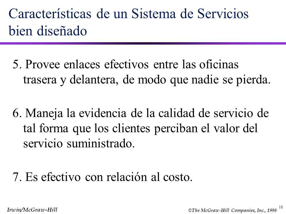 © The McGraw-Hill Companies, Inc., 1998 Irwin/McGraw-Hill 18 Características de un Sistema de Servicios bien diseñado 5. Provee enlaces efectivos entr