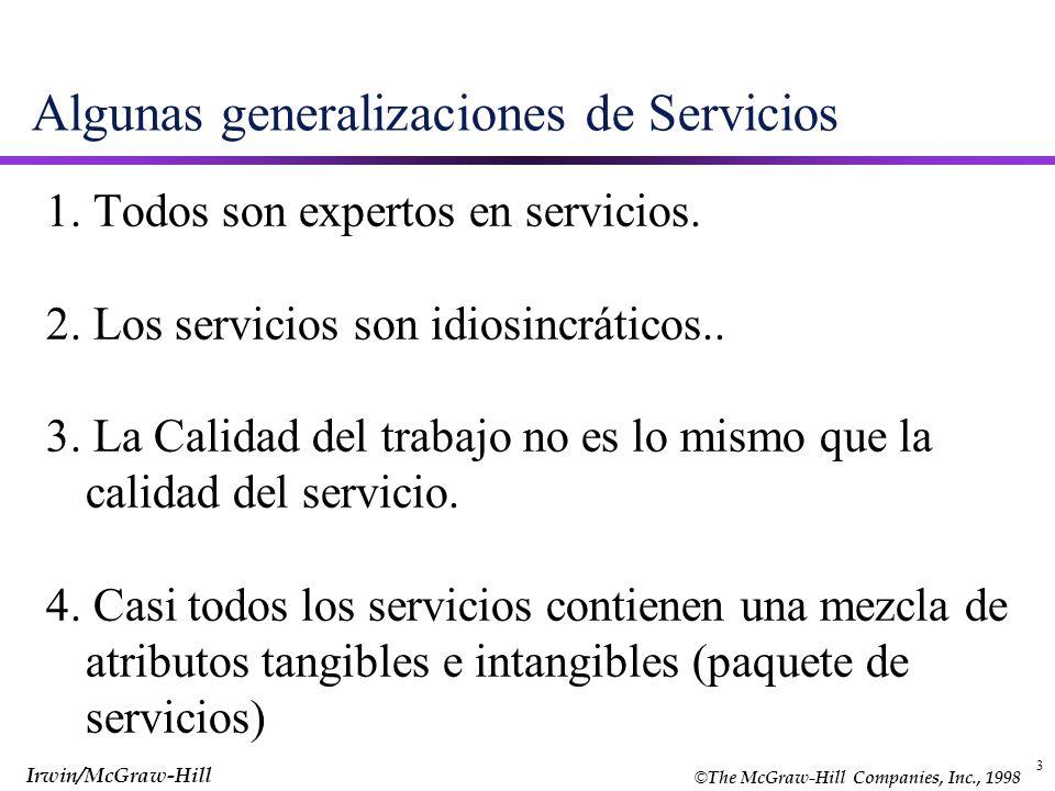 © The McGraw-Hill Companies, Inc., 1998 Irwin/McGraw-Hill 3 Algunas generalizaciones de Servicios 1. Todos son expertos en servicios. 2. Los servicios