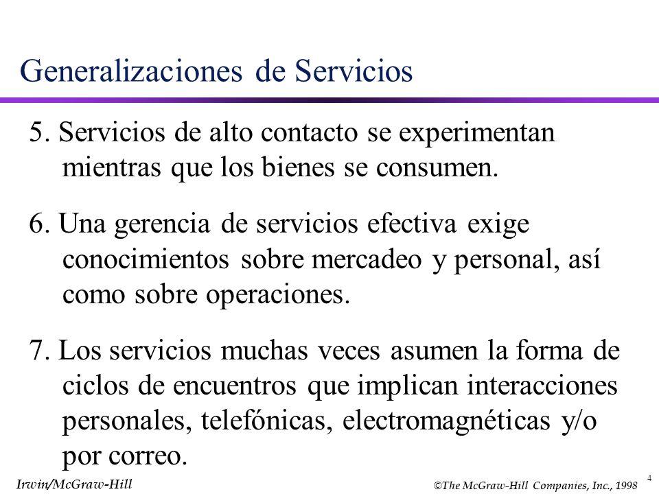 © The McGraw-Hill Companies, Inc., 1998 Irwin/McGraw-Hill 4 Generalizaciones de Servicios 5. Servicios de alto contacto se experimentan mientras que l