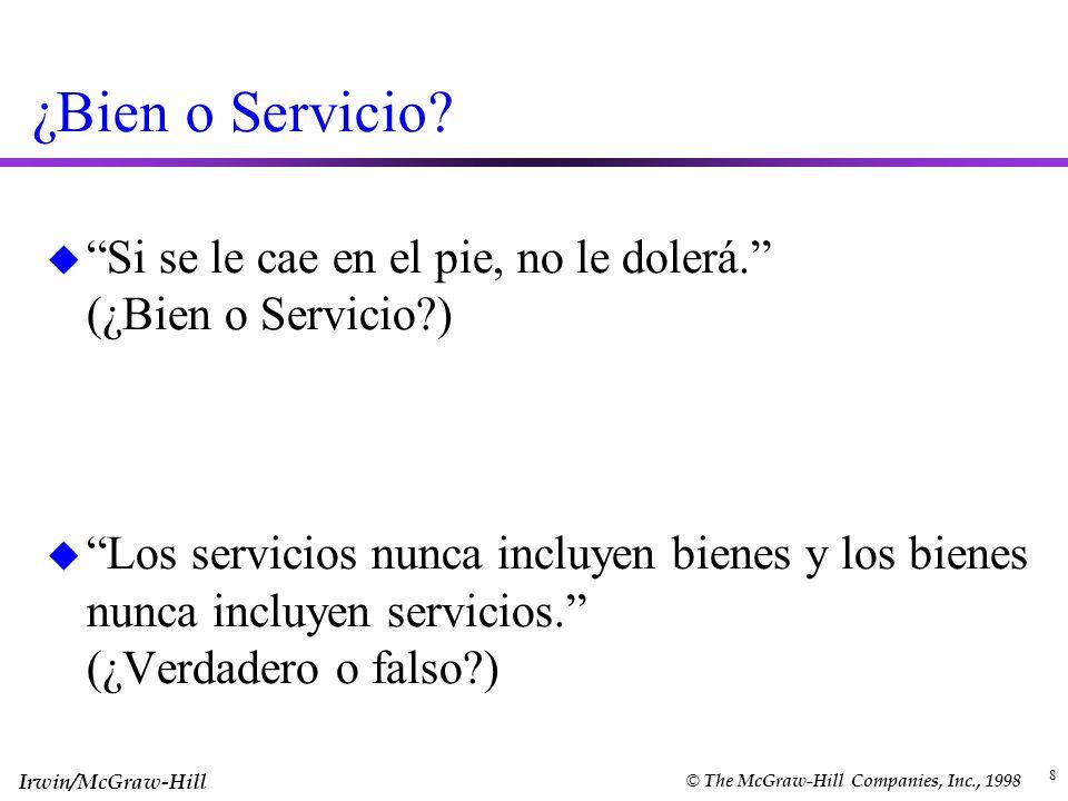 Irwin/McGraw-Hill © The McGraw-Hill Companies, Inc., 1998 8 ¿Bien o Servicio? u Si se le cae en el pie, no le dolerá. (¿Bien o Servicio?) u Los servic