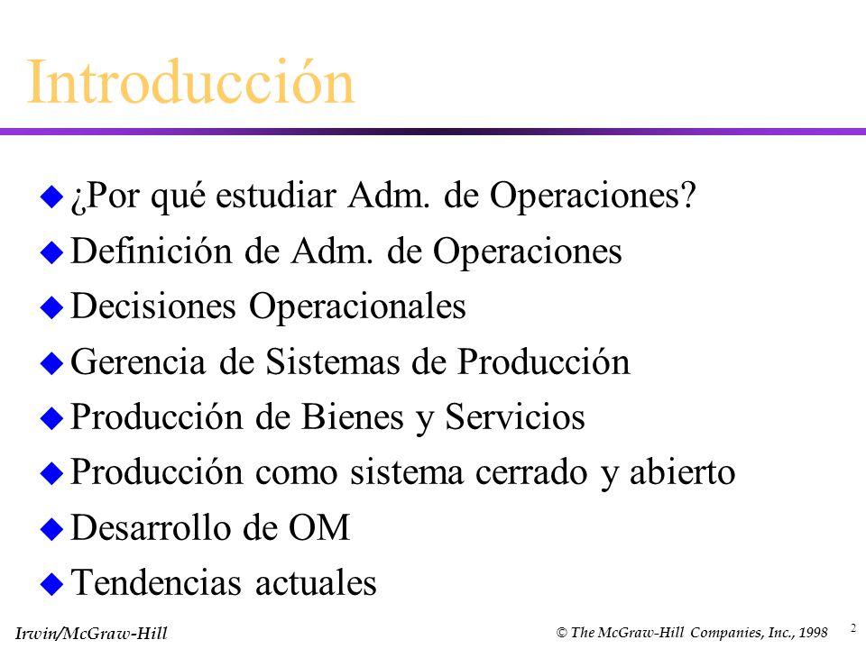 Irwin/McGraw-Hill © The McGraw-Hill Companies, Inc., 1998 2 Introducción u ¿Por qué estudiar Adm. de Operaciones? u Definición de Adm. de Operaciones
