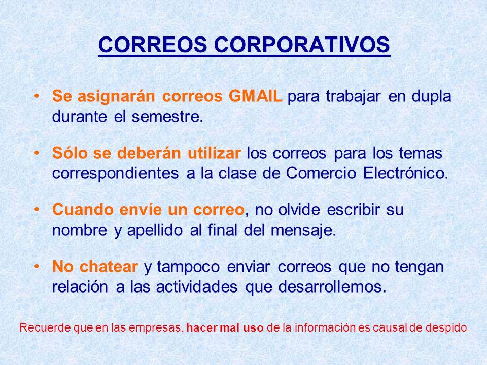 CORREOS CORPORATIVOS Se asignarán correos GMAIL para trabajar en dupla durante el semestre. Sólo se deberán utilizar los correos para los temas corres