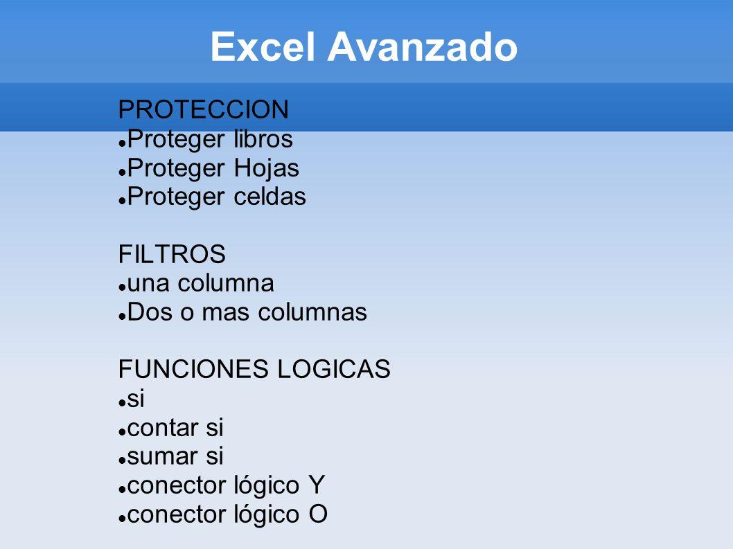 Excel Avanzado PROTECCION Proteger libros Proteger Hojas Proteger celdas FILTROS una columna Dos o mas columnas FUNCIONES LOGICAS si contar si sumar s