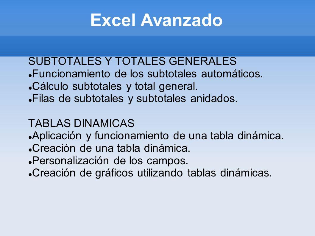 Excel Avanzado SUBTOTALES Y TOTALES GENERALES Funcionamiento de los subtotales automáticos. Cálculo subtotales y total general. Filas de subtotales y