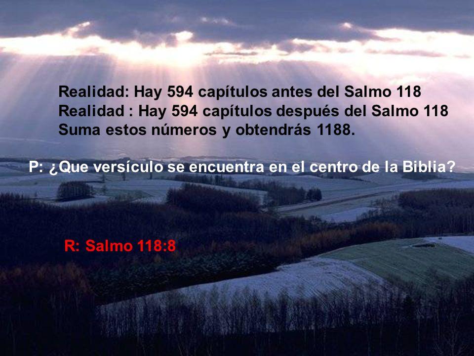 P:¿Que capítulo se encuentra en el centro de la Biblia? R: Salmo 118