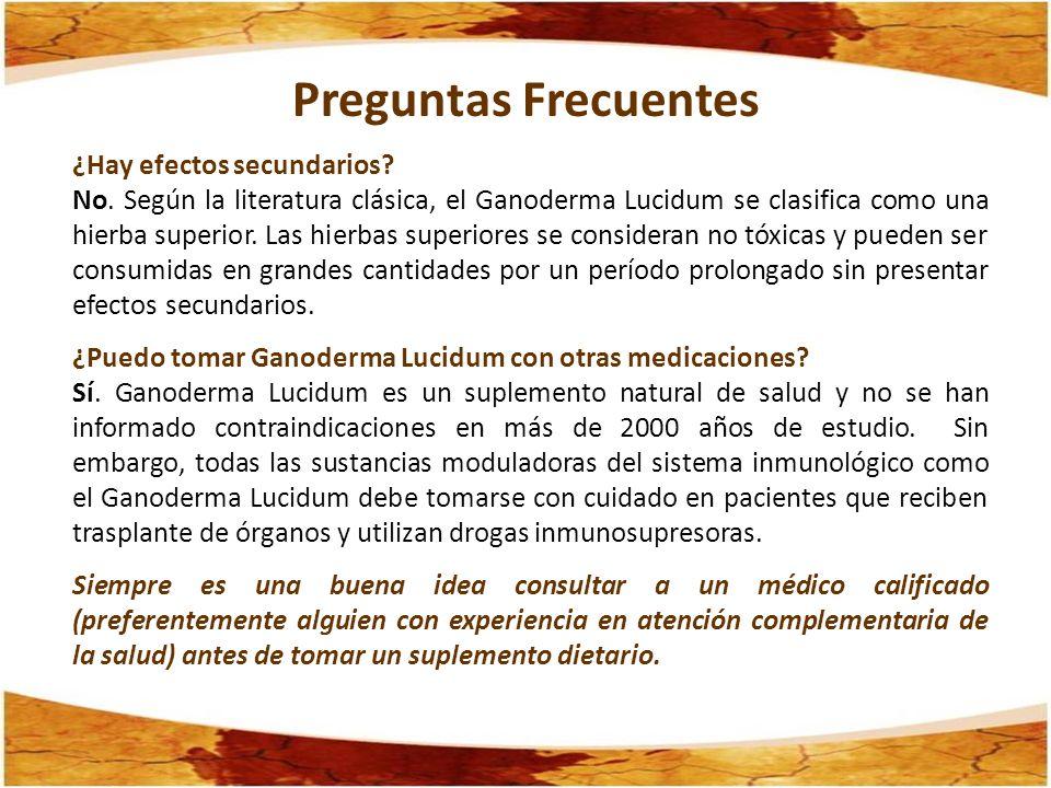 Preguntas Frecuentes ¿Hay efectos secundarios? No. Según la literatura clásica, el Ganoderma Lucidum se clasifica como una hierba superior. Las hierba
