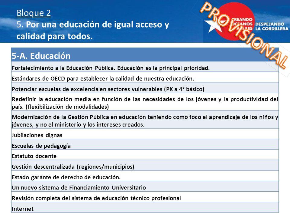 Bloque 2 5. Por una educación de igual acceso y calidad para todos. A) EDUCACION.- Fortalecimiento a la Educación Pública. Educación es la principal p