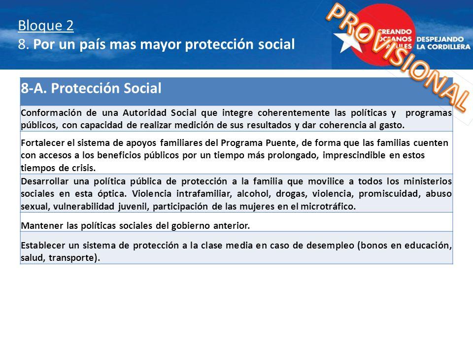 Bloque 2 8. Por un país mas mayor protección social 8-A. Protección Social Conformación de una Autoridad Social que integre coherentemente las polític