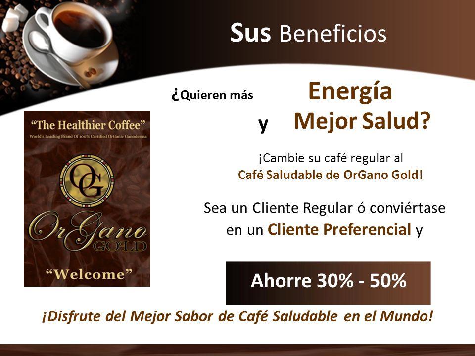 Sus Beneficios Sea un Cliente Regular ó conviértase en un Cliente Preferencial y ¿ Quieren más Energía y Mejor Salud? ¡Disfrute del Mejor Sabor de Caf