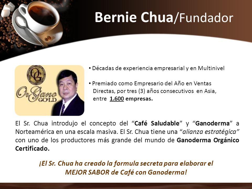 Bernie Chua /Fundador El Sr. Chua introdujo el concepto del Café Saludable y Ganoderma a Norteamérica en una escala masiva. El Sr. Chua tiene una alia