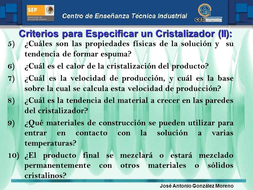 Criterios para Especificar un Cristalizador (II): 5)¿Cuáles son las propiedades físicas de la solución y su tendencia de formar espuma? 6)¿Cuál es el