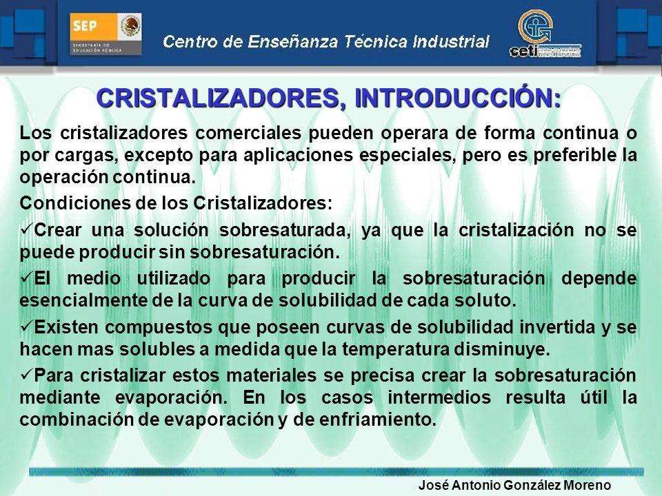 CRISTALIZADORES, INTRODUCCIÓN: Los cristalizadores comerciales pueden operara de forma continua o por cargas, excepto para aplicaciones especiales, pe
