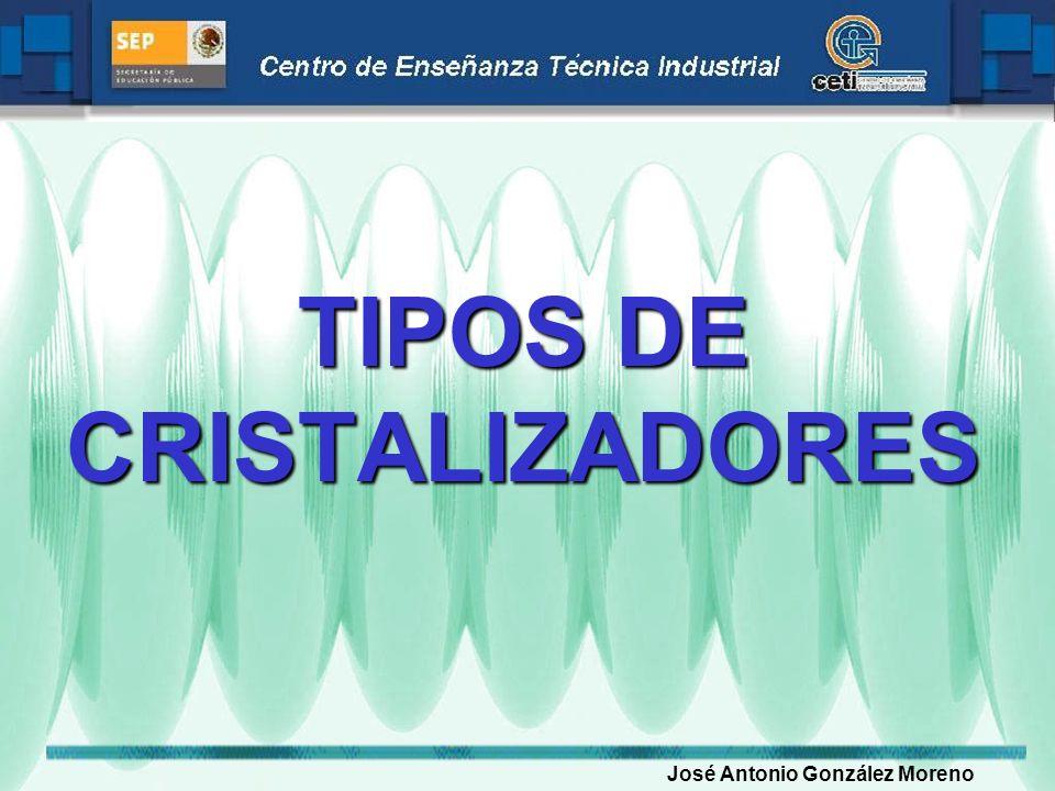 TIPOS DE CRISTALIZADORES José Antonio González Moreno