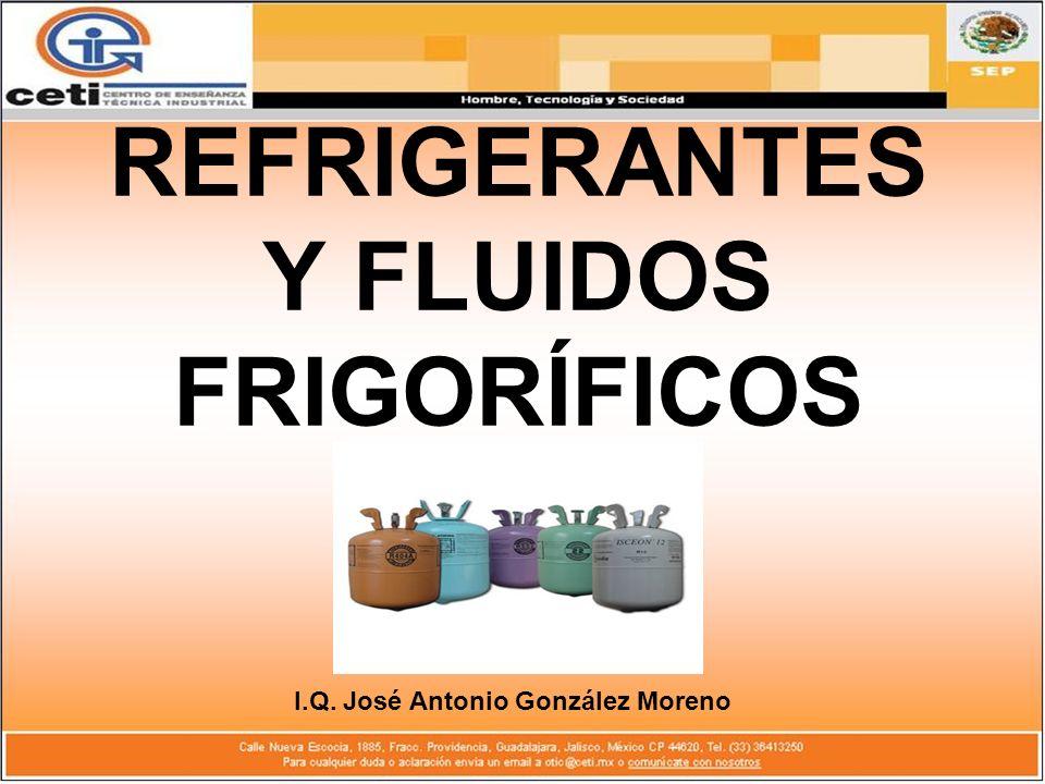 REFRIGERANTES Y FLUIDOS FRIGORÍFICOS I.Q. José Antonio González Moreno