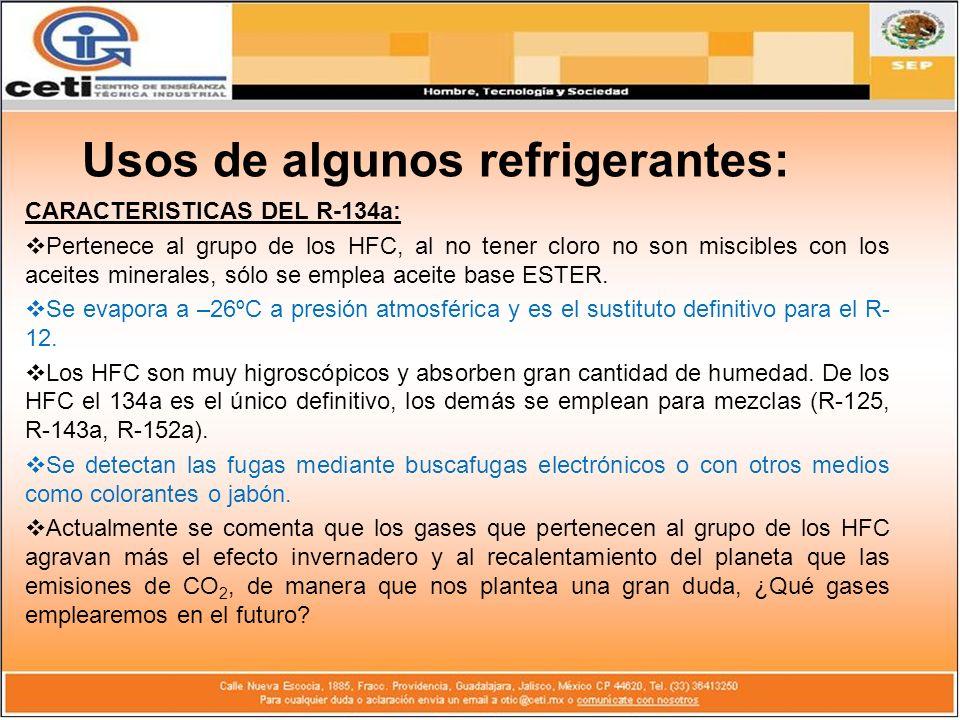 CARACTERISTICAS DEL R-134a: Pertenece al grupo de los HFC, al no tener cloro no son miscibles con los aceites minerales, sólo se emplea aceite base ES