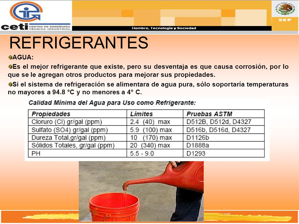 REFRIGERANTES AGUA: Es el mejor refrigerante que existe, pero su desventaja es que causa corrosión, por lo que se le agregan otros productos para mejo