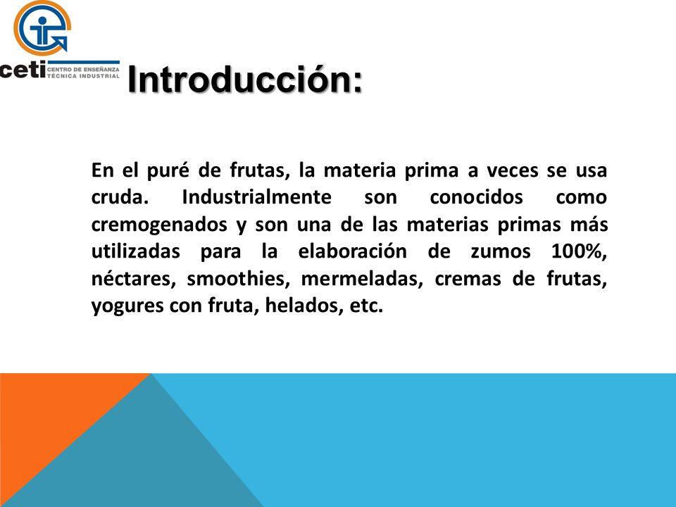 Introducción: En el puré de frutas, la materia prima a veces se usa cruda. Industrialmente son conocidos como cremogenados y son una de las materias p