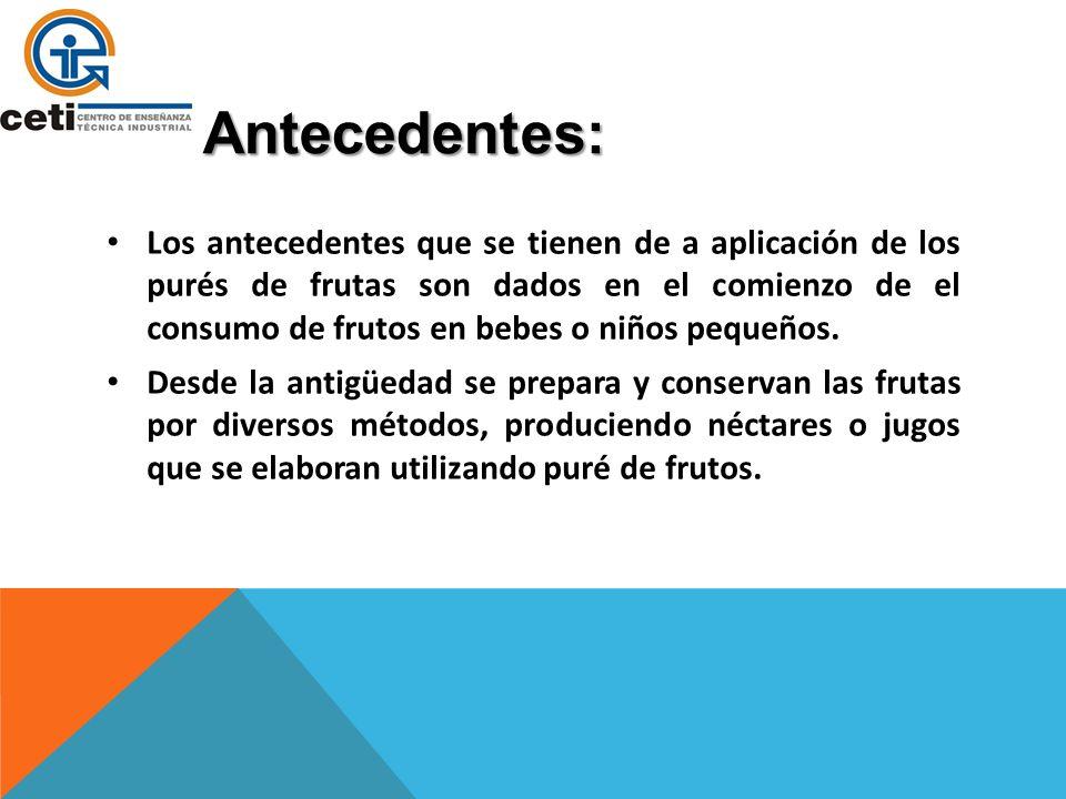 Antecedentes: Los antecedentes que se tienen de a aplicación de los purés de frutas son dados en el comienzo de el consumo de frutos en bebes o niños