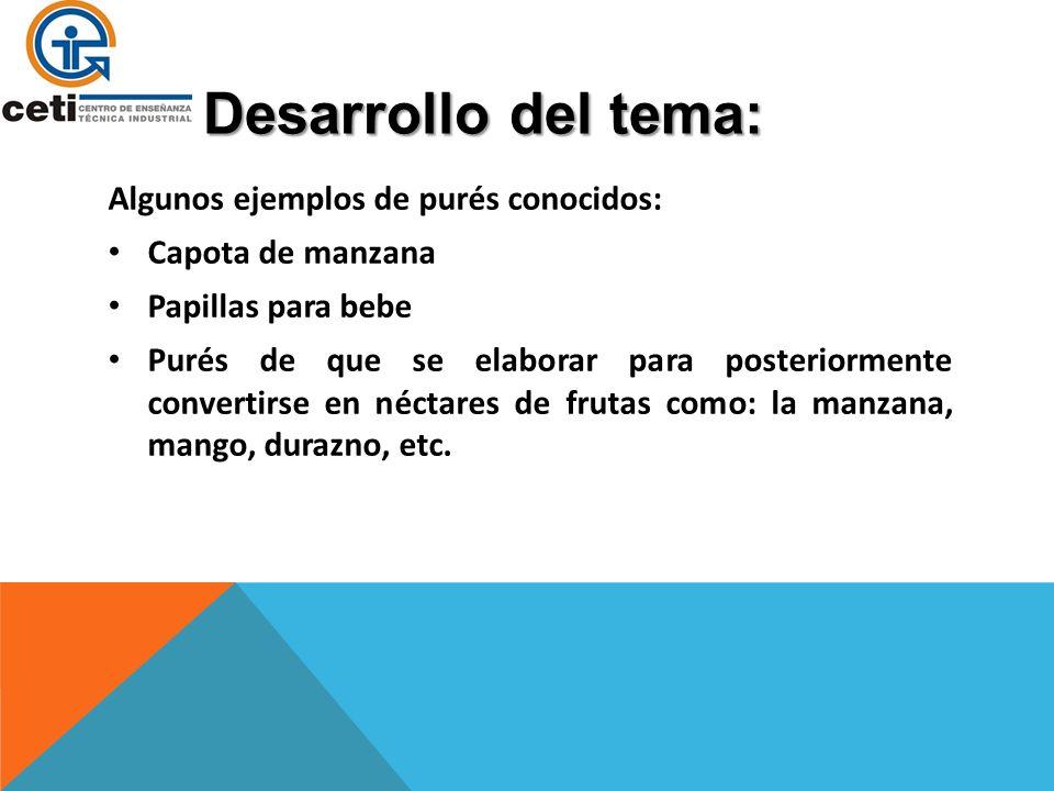 Desarrollo del tema: Algunos ejemplos de purés conocidos: Capota de manzana Papillas para bebe Purés de que se elaborar para posteriormente convertirs