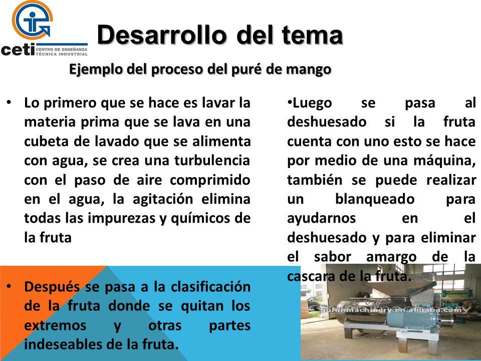 Desarrollo del tema Lo primero que se hace es lavar la materia prima que se lava en una cubeta de lavado que se alimenta con agua, se crea una turbule