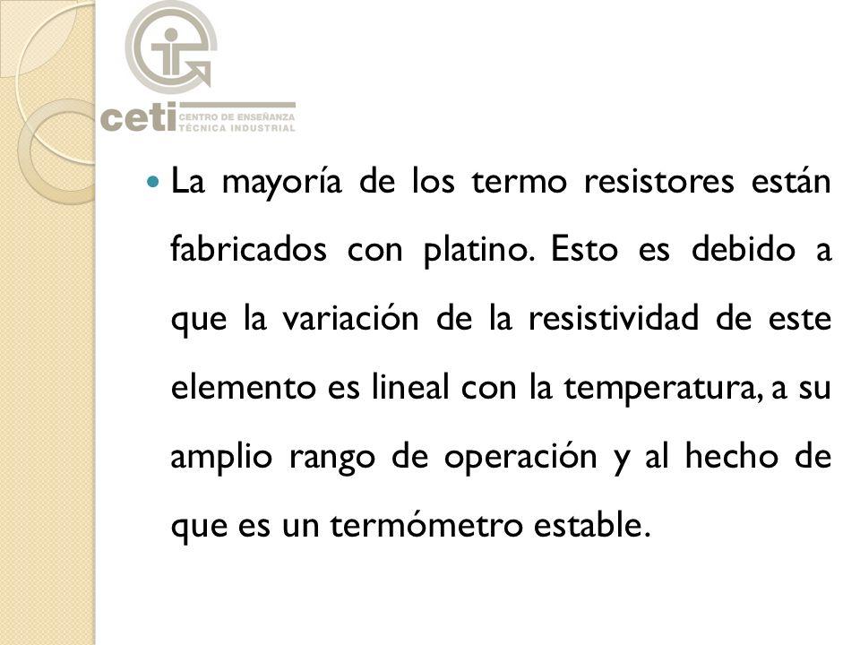 La mayoría de los termo resistores están fabricados con platino. Esto es debido a que la variación de la resistividad de este elemento es lineal con l