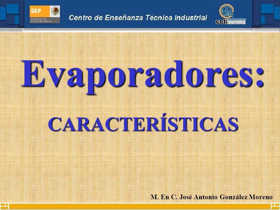 Evaporadores:CARACTERÍSTICAS M. En C. José Antonio González Moreno