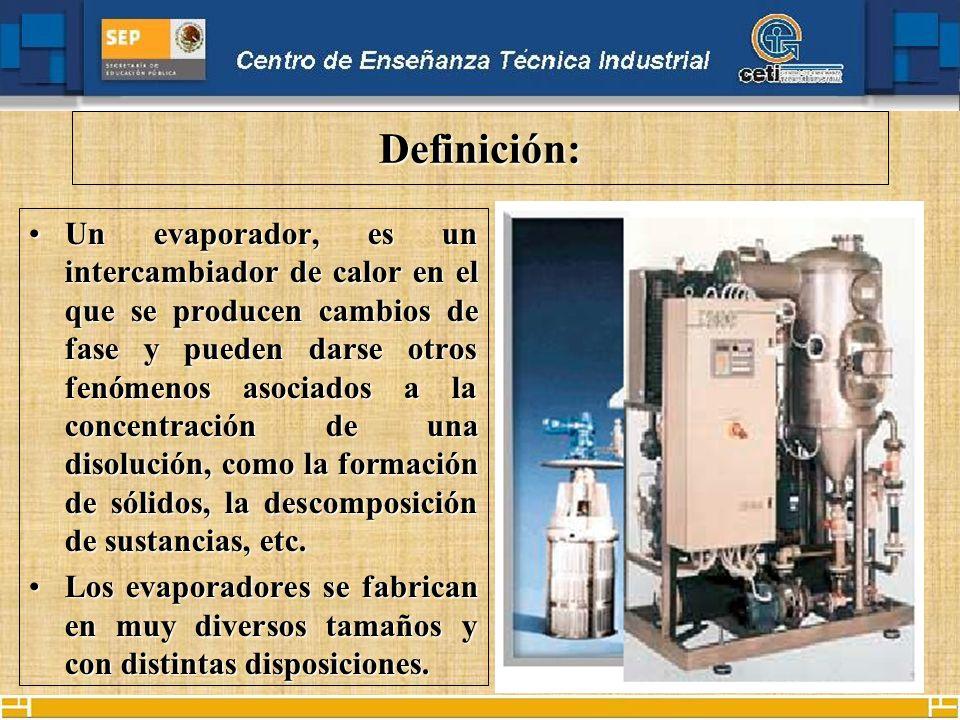 Definición: Un evaporador, es un intercambiador de calor en el que se producen cambios de fase y pueden darse otros fenómenos asociados a la concentra