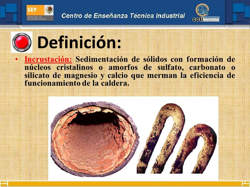 Definición: Incrustación: Sedimentación de sólidos con formación de núcleos cristalinos o amorfos de sulfato, carbonato o silicato de magnesio y calci