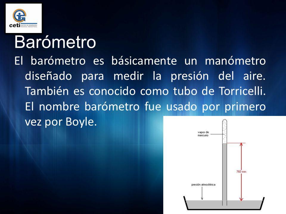 Barómetro El barómetro es básicamente un manómetro diseñado para medir la presión del aire. También es conocido como tubo de Torricelli. El nombre bar