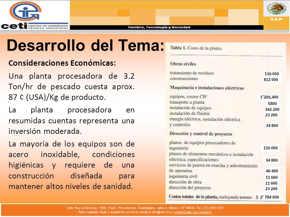 Desarrollo del Tema: Consideraciones Económicas: Una planta procesadora de 3.2 Ton/hr de pescado cuesta aprox.