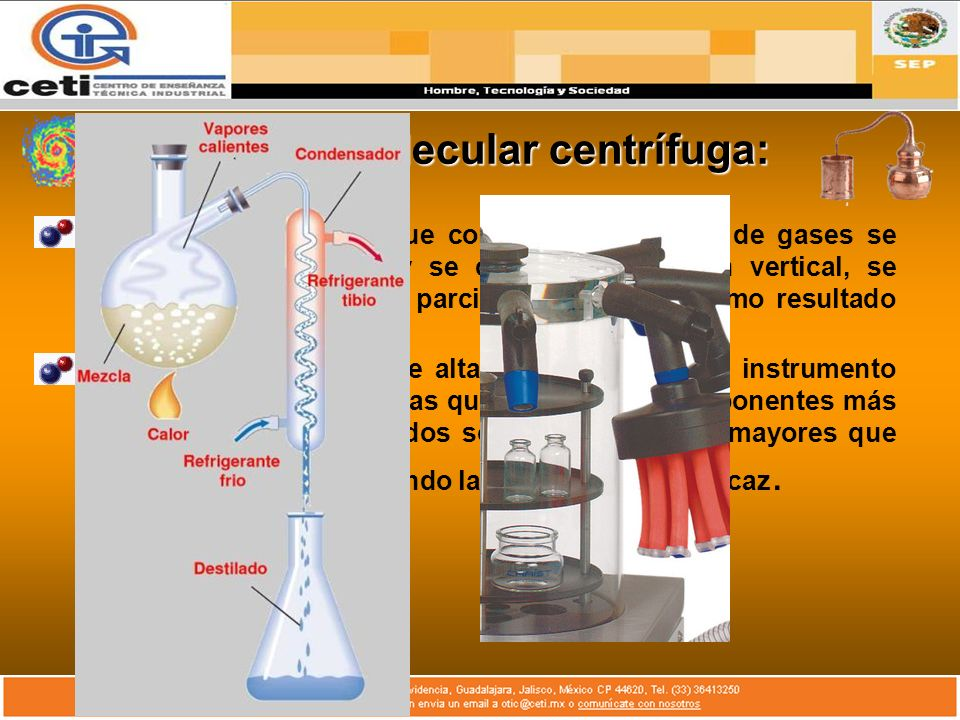 Destilación molecular centrífuga: Si una columna larga que contiene una mezcla de gases se cierra herméticamente y se coloca en posición vertical, se