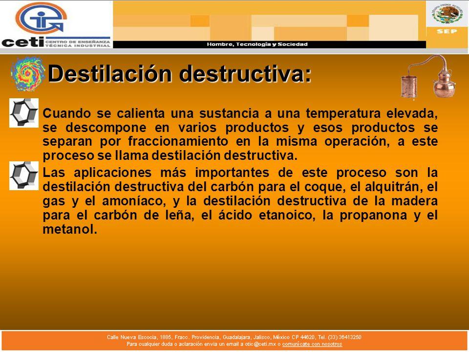 Destilación destructiva: Cuando se calienta una sustancia a una temperatura elevada, se descompone en varios productos y esos productos se separan por