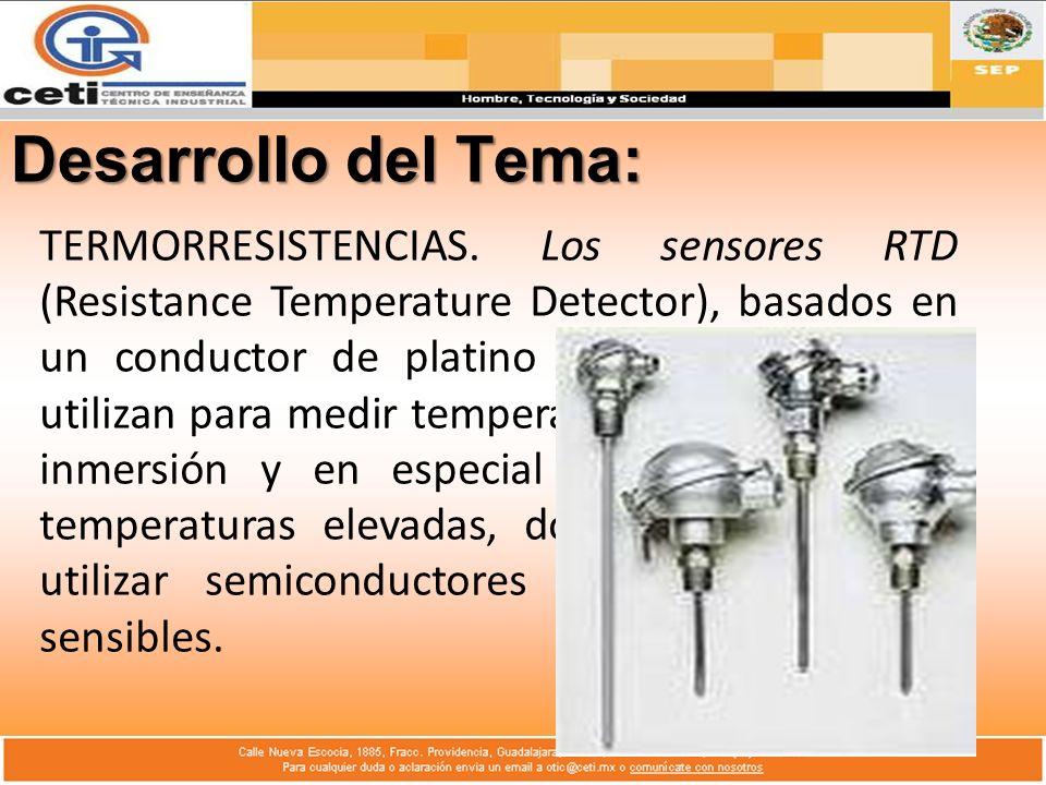 Desarrollo del Tema: TERMORRESISTENCIAS. Los sensores RTD (Resistance Temperature Detector), basados en un conductor de platino y otros metales, se ut