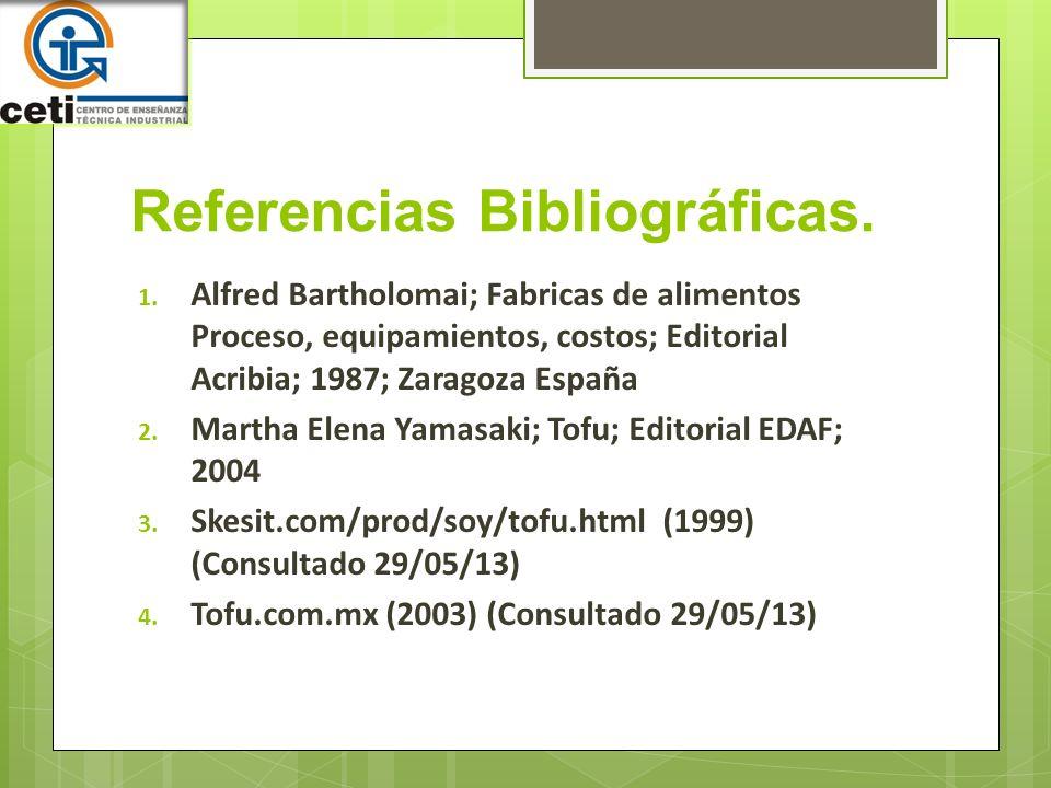 Referencias Bibliográficas. 1. Alfred Bartholomai; Fabricas de alimentos Proceso, equipamientos, costos; Editorial Acribia; 1987; Zaragoza España 2. M