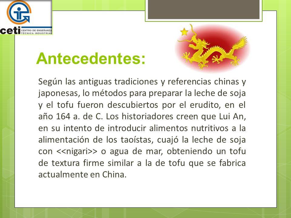 Antecedentes: Según las antiguas tradiciones y referencias chinas y japonesas, lo métodos para preparar la leche de soja y el tofu fueron descubiertos