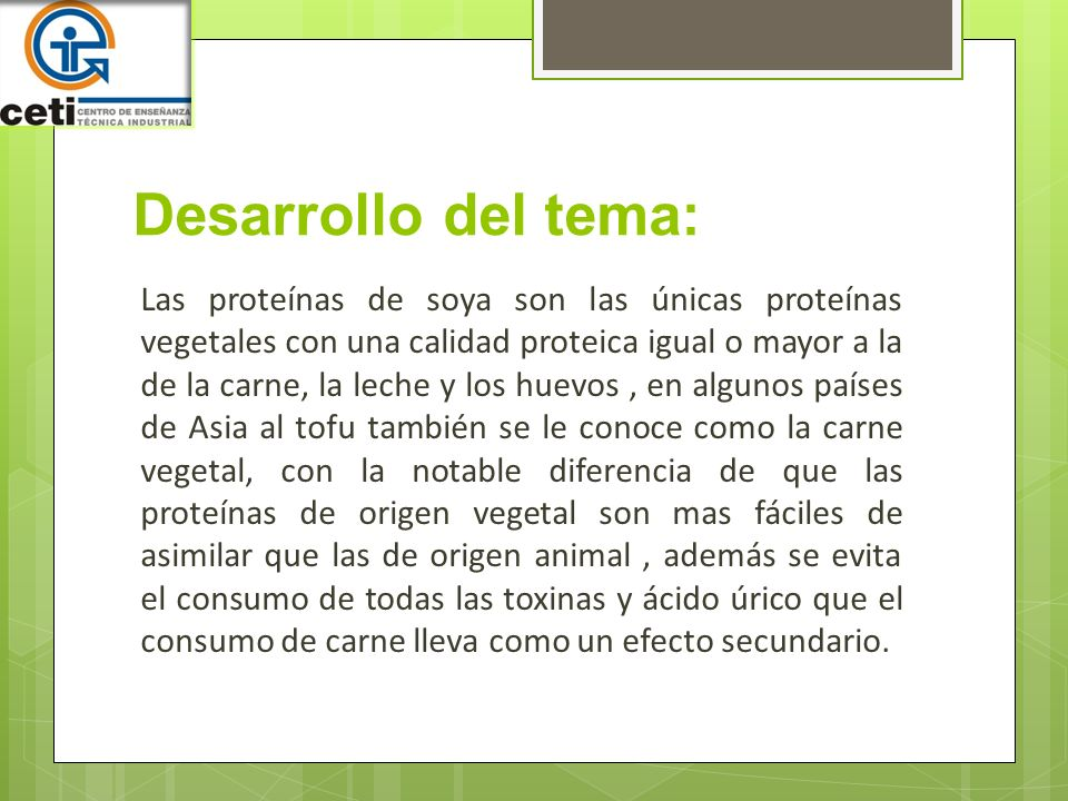 Desarrollo del tema: Las proteínas de soya son las únicas proteínas vegetales con una calidad proteica igual o mayor a la de la carne, la leche y los