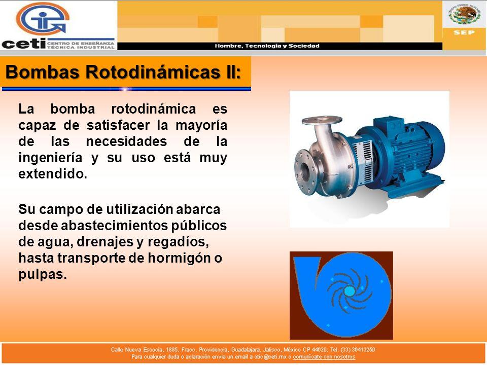 Bombas Rotodinámicas II: La bomba rotodinámica es capaz de satisfacer la mayoría de las necesidades de la ingeniería y su uso está muy extendido. Su c