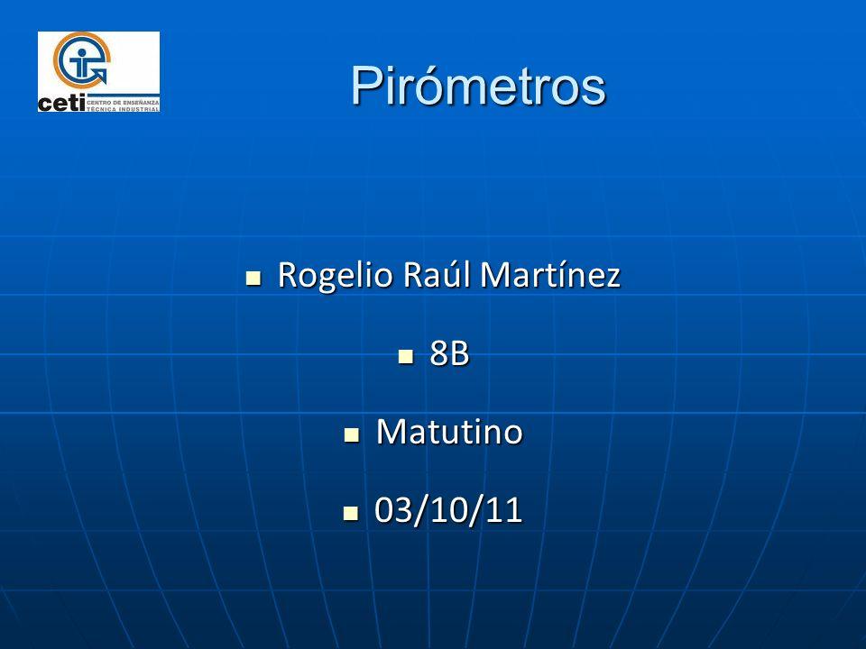 Pirómetros Pirómetros Rogelio Raúl Martínez Rogelio Raúl Martínez 8B 8B Matutino Matutino 03/10/11 03/10/11