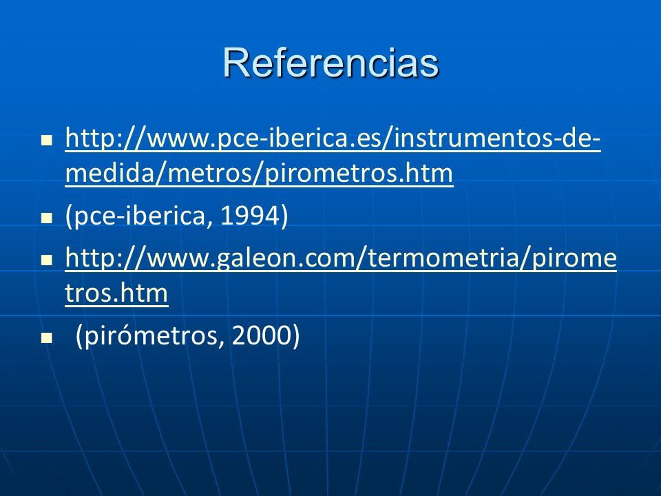 Referencias http://www.pce-iberica.es/instrumentos-de- medida/metros/pirometros.htm http://www.pce-iberica.es/instrumentos-de- medida/metros/pirometro